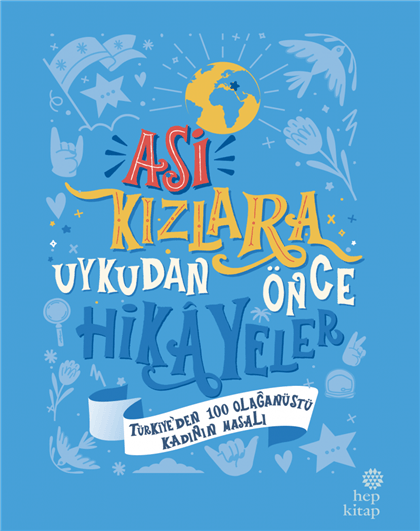 Asi Kızlara Uykudan Önce Hikâyeler: Türkiye'den 100 Olağanüstü Kadının Masalı